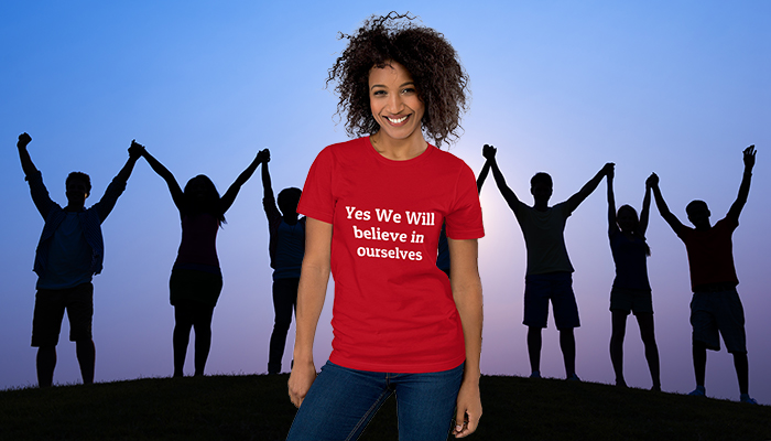Yes We Will Believe in Ourselves T-Shirt